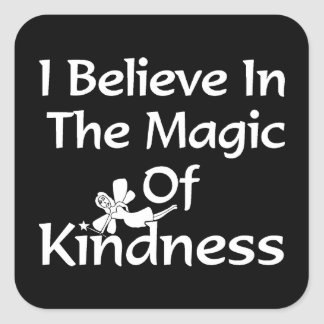 I Believe In The Magic Of Kindness Square Sticker