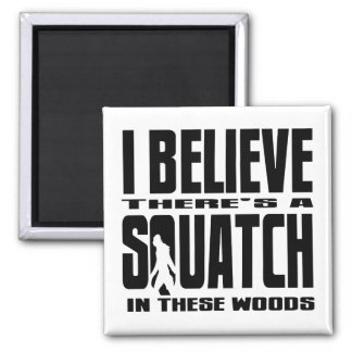 I BELIEVE there's a SQUATCH in these woods! Magnet