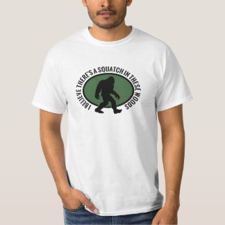 I Believe There's a SQUATCH in these woods! Oval T-Shirt