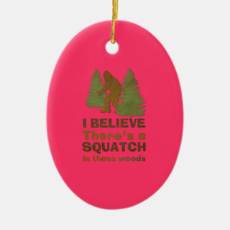 I believe there's a SQUATCH in these woods pink Ceramic Ornament