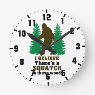 I believe there's a SQUATCH in these woods Round Clock