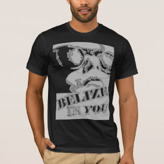 I Belize in You T-Shirt