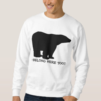 I BELONG HERE TOO POLAR BEAR SWEATSHIRT