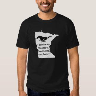I Betcha My MN Bred Horse Runs Faster T Shirt