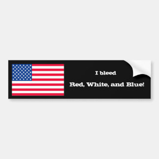 I bleed Red, White, and Blue! Bumper Sticker