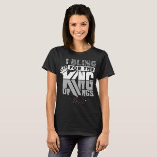 I Bling for the King of Kings Women's T-Shirt