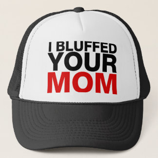 I bluffed Your Mom Trucker Hat