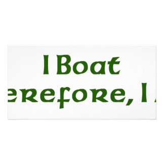 I Boat Therefor I Am Customized Photo Card