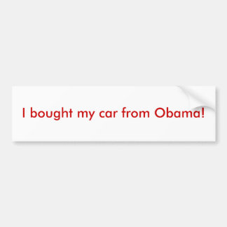 I bought my car from Obama! Bumper Sticker