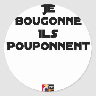 I BOUGONNE, THEY POUPONNENT - Word games Classic Round Sticker