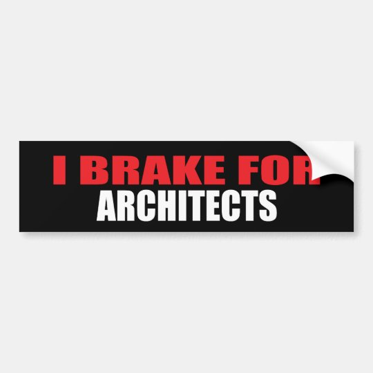 I Brake For Architects Bumper Sticker