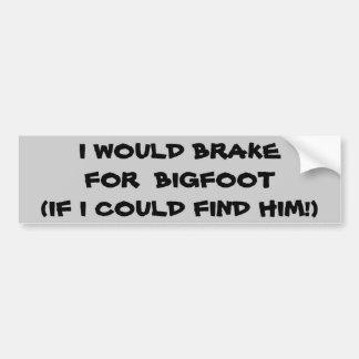 I Brake for Bigfoot If I Could Find Him Car Bumper Sticker