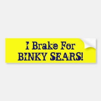 I Brake For BINKY SEARS! Bumper Sticker