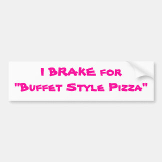 "I BRAKE for ""Buffet Style Pizza"" Bumper Sticker"