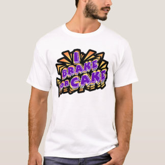 I Brake for Cake T-Shirt