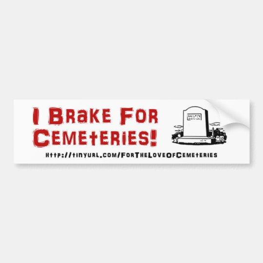 I Brake For Cemeteries Bumper Sticker