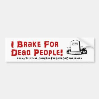 I Brake For Dead People! Bumper Sticker