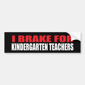 I Brake For Kindergarten Teachers Bumper Sticker