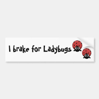 I brake for Ladybugs Bumper Sticker