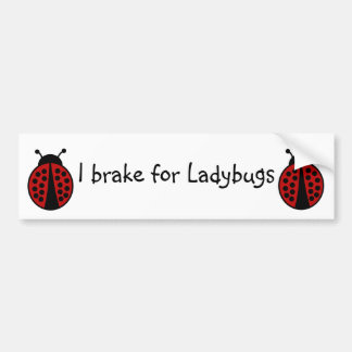 I brake for Ladybugs bumpersticker Bumper Sticker