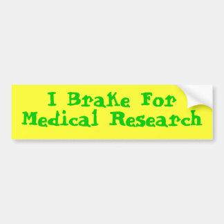 I Brake For Medical Research Bumper Sticker