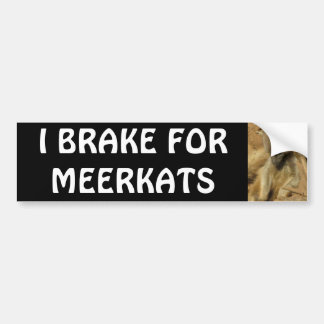 I BRAKE FOR MEERKATS BUMPER STICKER