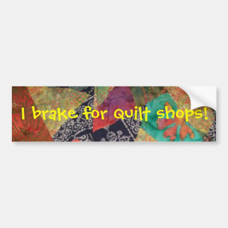 I brake for quilt shops! bumper sticker