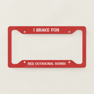 I Brake For Red Octagonal Signs! License Plate Frame