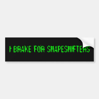 I BRAKE FOR SHAPESHIFTERS BUMPER STICKER