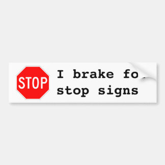 I brake for stop signs bumper sticker