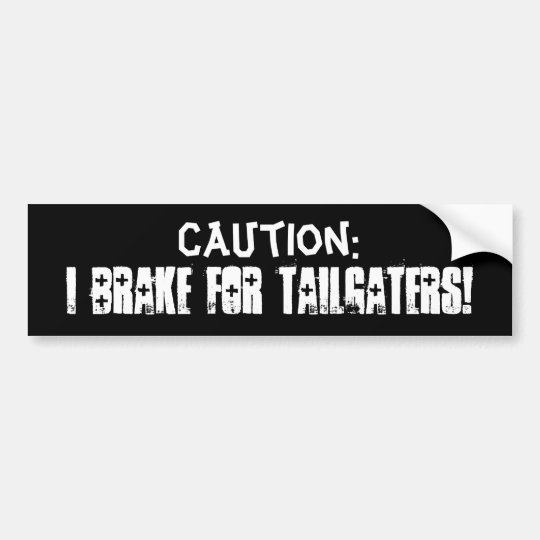 I Brake for Tailgaters! Bumper Sticker
