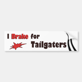 I Brake for Tailgaters Bumper Sticker