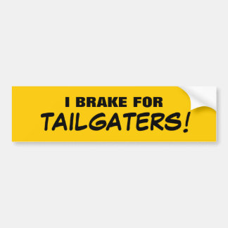 I BRAKE FOR TAILGATERS! BUMPER STICKERS