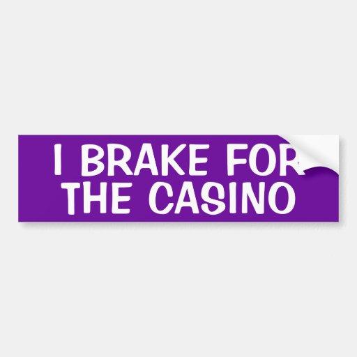 I BRAKE FOR THE CASINO BUMPER STICKER