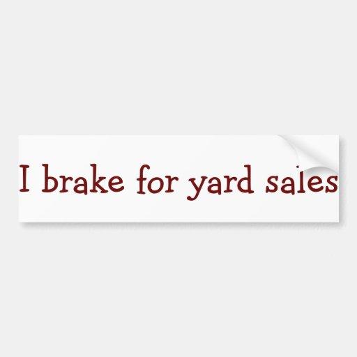I brake for yard sales bumpersticker bumper stickers
