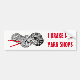 I brake for yarn shops bumper sticker