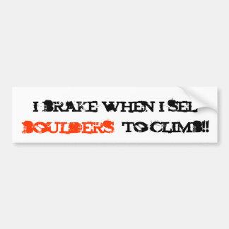 i brake when i see, boulders, to climb!! bumper sticker