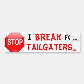 I BREAK FOR TAILGATERS BUMPER STICKER