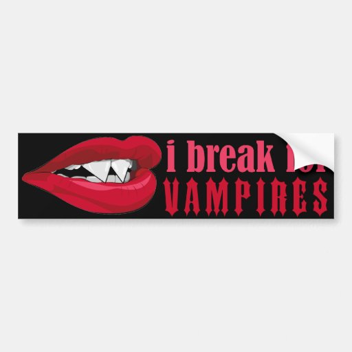 I break for Vampire Lips Crop Bumper III Bumper Stickers