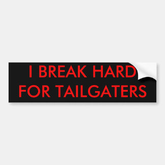 I BREAK HARD FOR TAILGATERS BUMPER STICKER