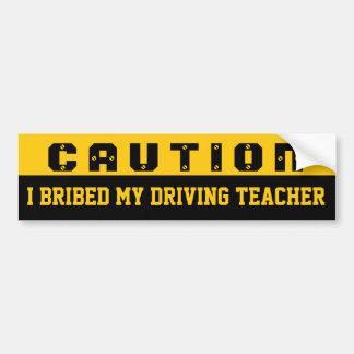 I bribed my driving teacher bumper sticker