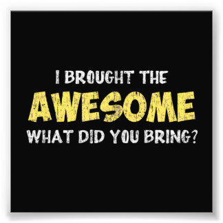I Brought the Awesome What Did You Bring Photo