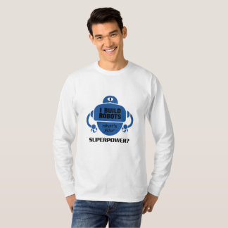 I Build Robots Robotics Engineer Funny Gift T-Shirt