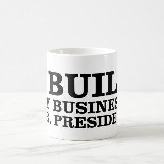 I Built My Business, Mr. President Coffee Mug