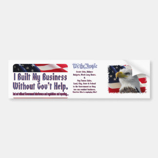 I built my business , We The People Bumper Sticker