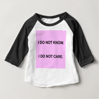 I C NOT KNOW I C NOT CARE BABY T-Shirt