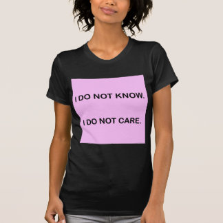 I C NOT KNOW I C NOT CARE T-Shirt
