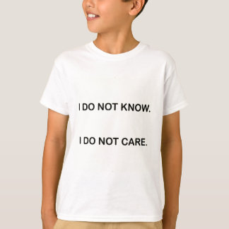 I C NOT KNOW. I C NOT CARE. T-Shirt