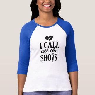 I Call all the Shots funny Nurse RN T-shirt
