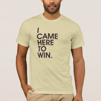 I Came Here To Win T-Shirt